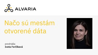 Načo sú mestám otvorené dáta? Príklady zaujímavých aplikácií – Iveta Ferčíková
