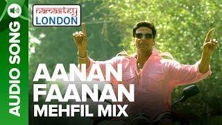 AANAN FAANAN - MEHFIL MIX | Namastey London | Akshay