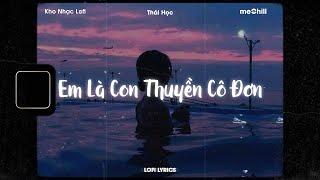 ♬ Lofi Lyrics/ Em Là Con Thuyền Cô Đơn - Thái Học x meChill/ Thuyền không bến thuyền mãi lênh đênh