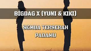 BIGDAG Feat YUNI & KIKI - SEMUA TERSERAH PADAMU VIDEO LYRIC