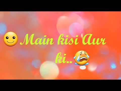 Main Kisi Aur ki Hoon filhaal  status video