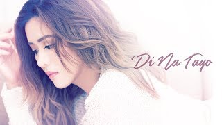 Angeline Quinto - 'Di Na Tayo (Audio)
