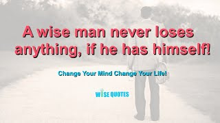A wise man never loses anything! [Wise Quotes]
