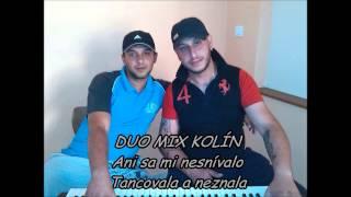 Video DUO MIX KOLÍN - Ani sa mi nesnívalo + Tancovala a neznala