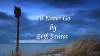 I'll Never Go   Erik Santos