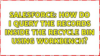 Salesforce: How do I query the records inside the recycle bin using workbench?
