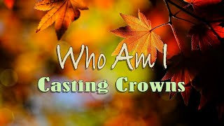 Who Am I - Casting Crowns - with Lyrics