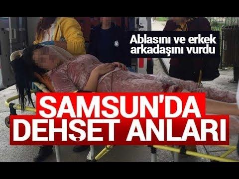 Samsun'da ablasını ve erkek arkadaşını vurdu
