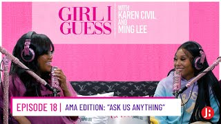 Girl I Guess Episode - AMA Edition: