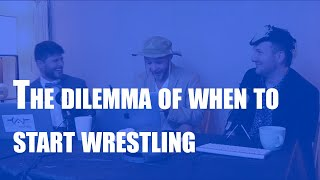 The dilemma of when to start wrestling