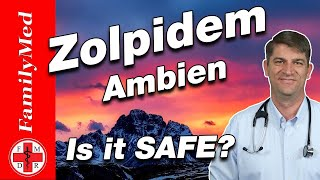 ZOLPIDEM   AMBIEN - Side Effects and IS IT SAFE?