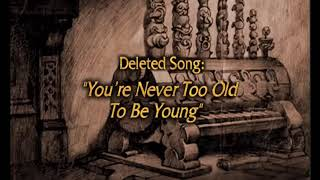 "Disney's Snow White And The Seven Dwarfs, Songs, Deleted Song: ""You're Never Too Old To Be Young"""