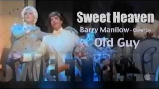 Sweet Heaven (I'm In Love Again) , Barry Manilow - Cover by Old Guy
