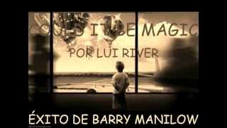 COULD IT'S BE MAGIC-LUI RIVER (BARRY MANILOW) (HD).wmv