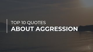 TOP 10 Quotes about Aggression | Quotes for the Day | Amazing Quotes