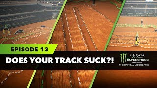 Does Your Track Suck? - Episode 13 - Monster Energy Supercross The Game!