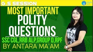 SSC GL, RRB ALP, GROUP D, RPF | Most Important Polity Questions | Antara Ma'am