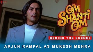 Om Shanti Om | Behind The Scenes | Arjun Rampal as Mukesh Mehra | Shah Rukh Khan