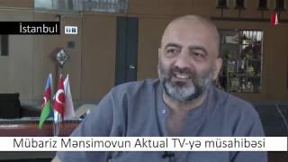 Mübariz Mənsimovun Aktual TV-yə müsahibəsi
