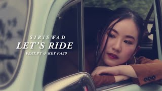 SIRISWAD - Let's Ride Ft.PT x KEY P.420 【Official MV】