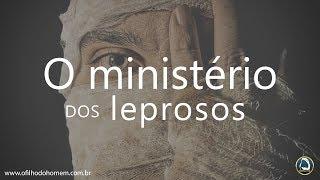 O ministério dos leprosos 27/04/2019
