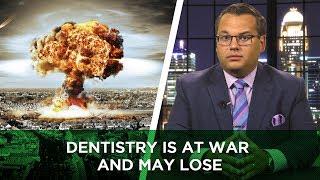 Dentistry Is at War and May Lose