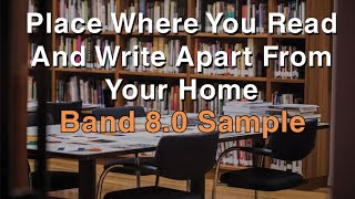 Describe A Place Where You Read And Write Apart From Your Home |Latest January to May IELTS Cue Card