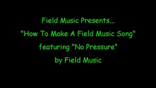 "Field Music – ""No Pressure"""
