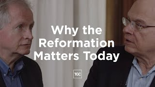 Keller, Piper, and Carson on Why the Reformation Matters Today