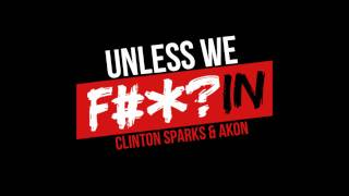 Akon Feat. Clinton Sparks - Unless We Fuckin [New Song 2011] HD