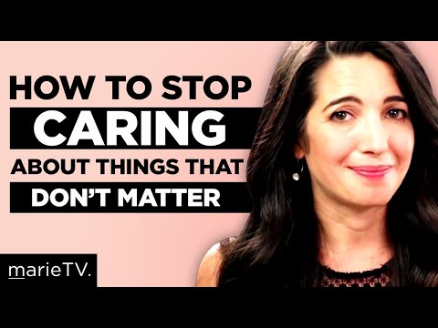 How To Stop Caring About Stuff That Doesn't Matter