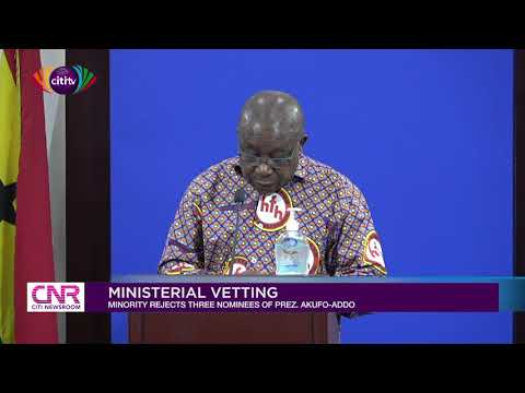 Minority rejects three nominees of President Akufo-Addo | Citi Newsroom
