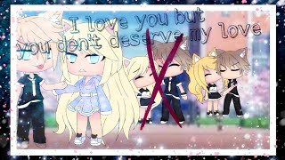 I love you but you don't deserve my love/gacha life/mini movie