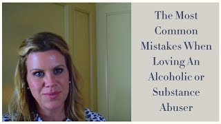 The Most Common Mistakes When Loving An Alcoholic or Substance Abuser