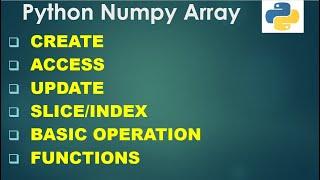 Python Basics 6 | Numpy Array | Create | Access | Update | Slice/Index | Basic Operation | Functions