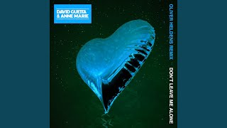 Don't Leave Me Alone (feat. Anne-Marie) (Oliver Heldens Remix)