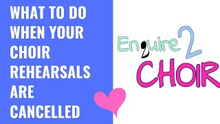 What to do when your choir rehearsals have been cancelled | How to handle choir-intine