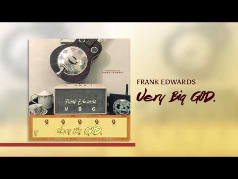 Frank Edwards - Very Big God (Audio Video)