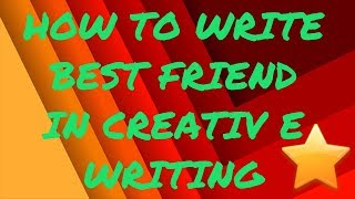 How to write a best friend in creative writing