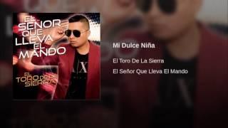 Mi Dulce Niña (Audio) - El Toro de la Sierra  (Video)