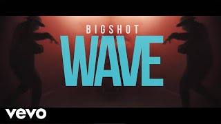 Bigshot - Wave (Official Video)