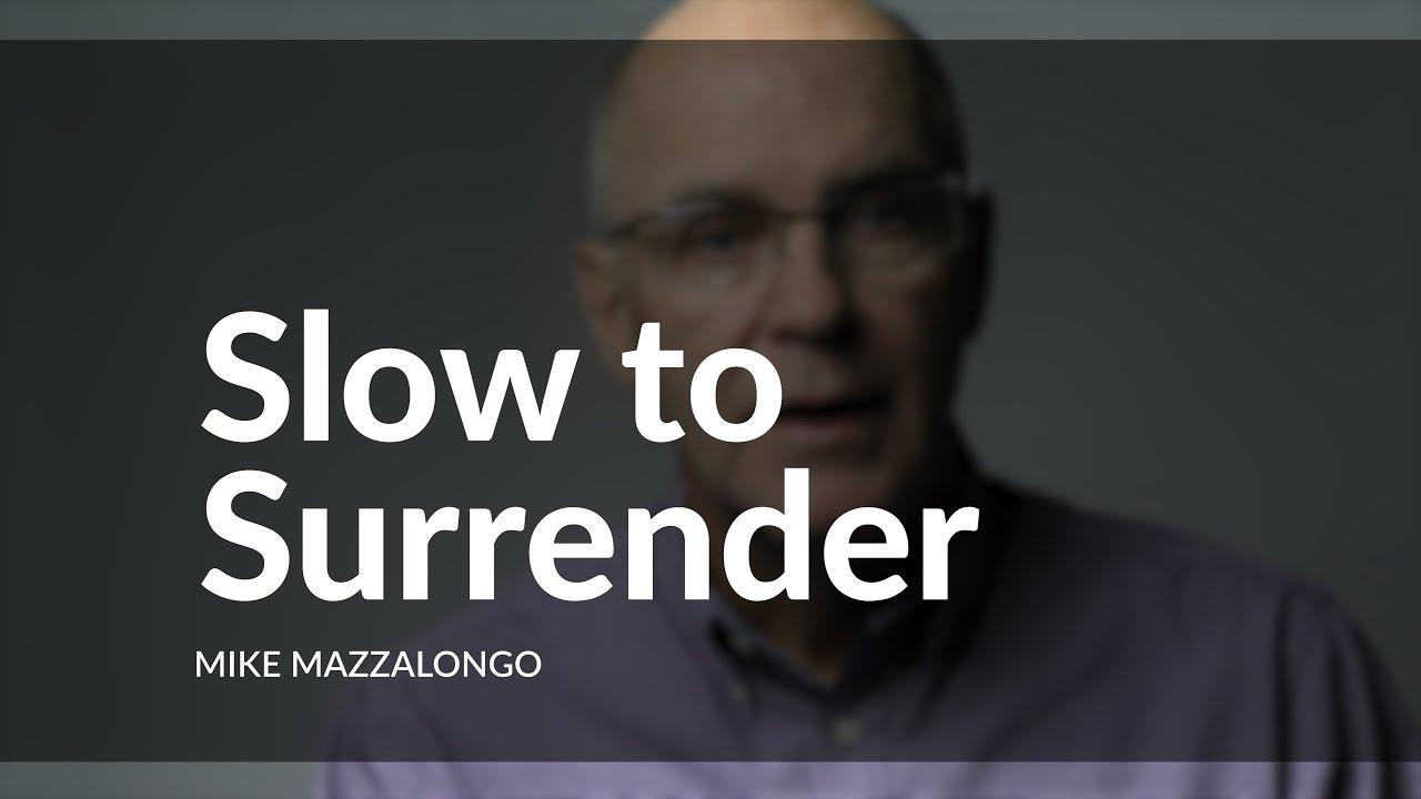 Slow to Surrender