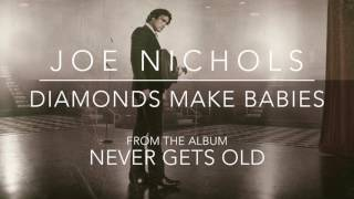 "Joe Nichols - ""Diamonds Make Babies"" Official Audio"