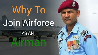 Why To Join AirForce As An Airman : Training, Opportunity, Career Progress, Life In-Side AirForce