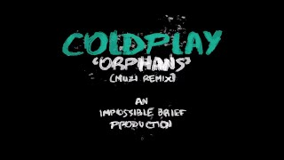 Coldplay   Orphans (Muzi Remix)