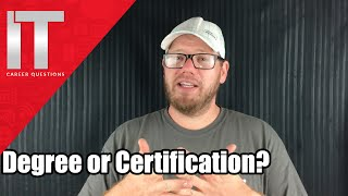 I.T. Degree Vs. I.T. Certifications - Which Is Better? Information Technology Questions