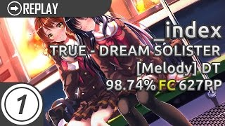 _index | TRUE - DREAM SOLISTER [Melody] +DT 98.74% FC 627pp