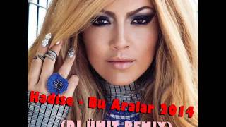 Hadise - Bu Aralar 2014 (DJ ÜMIT REMIX)