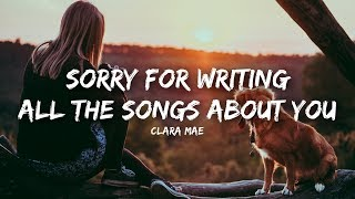 Clara Mae - Sorry For Writing All The Songs About You (Lyrics