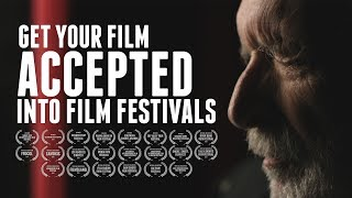 Get Your Film ACCEPTED Into Film Festivals!